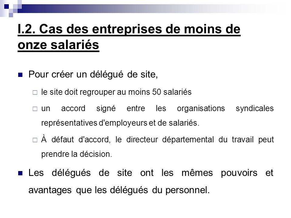 I.2. Cas des entreprises de moins de onze salariés Pour créer un délégué de site, le site doit regrouper au moins 50 salariés un accord signé entre le