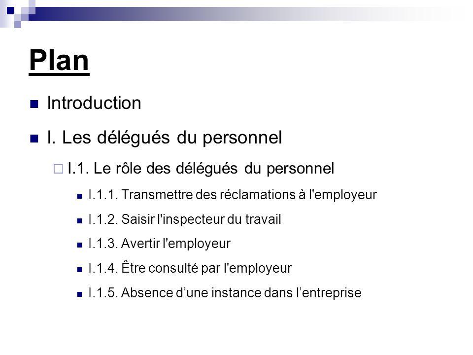 Plan Introduction I. Les délégués du personnel I.1. Le rôle des délégués du personnel I.1.1. Transmettre des réclamations à l'employeur I.1.2. Saisir