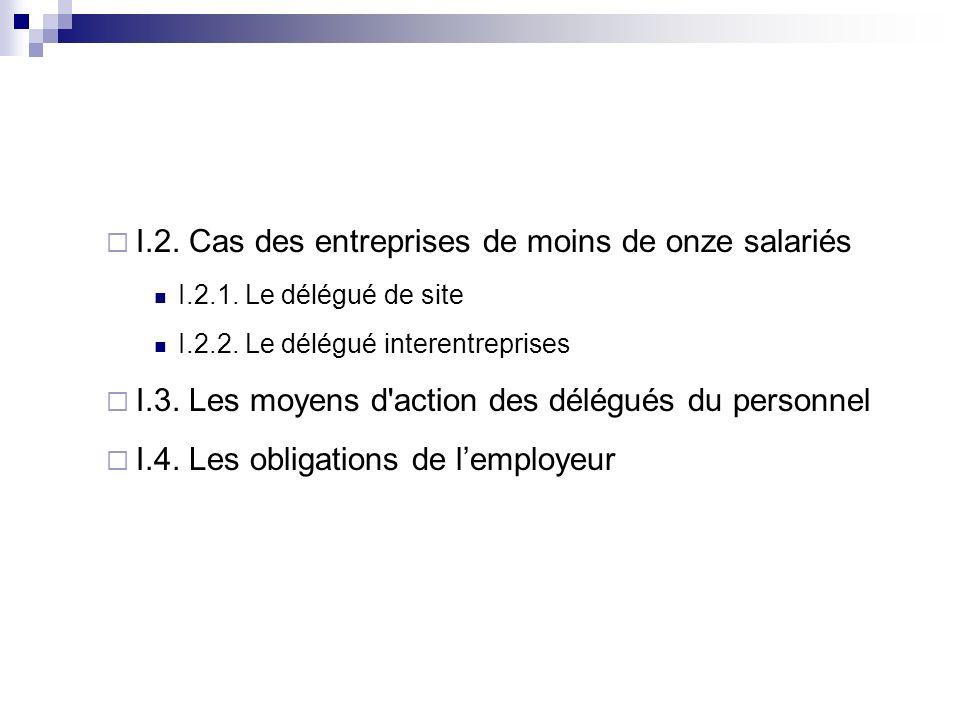 I.2. Cas des entreprises de moins de onze salariés I.2.1. Le délégué de site I.2.2. Le délégué interentreprises I.3. Les moyens d'action des délégués