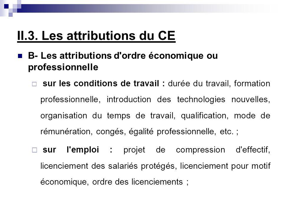 II.3. Les attributions du CE B- Les attributions d'ordre économique ou professionnelle sur les conditions de travail : durée du travail, formation pro