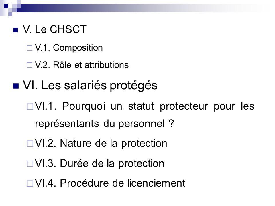 V. Le CHSCT V.1. Composition V.2. Rôle et attributions VI. Les salariés protégés VI.1. Pourquoi un statut protecteur pour les représentants du personn