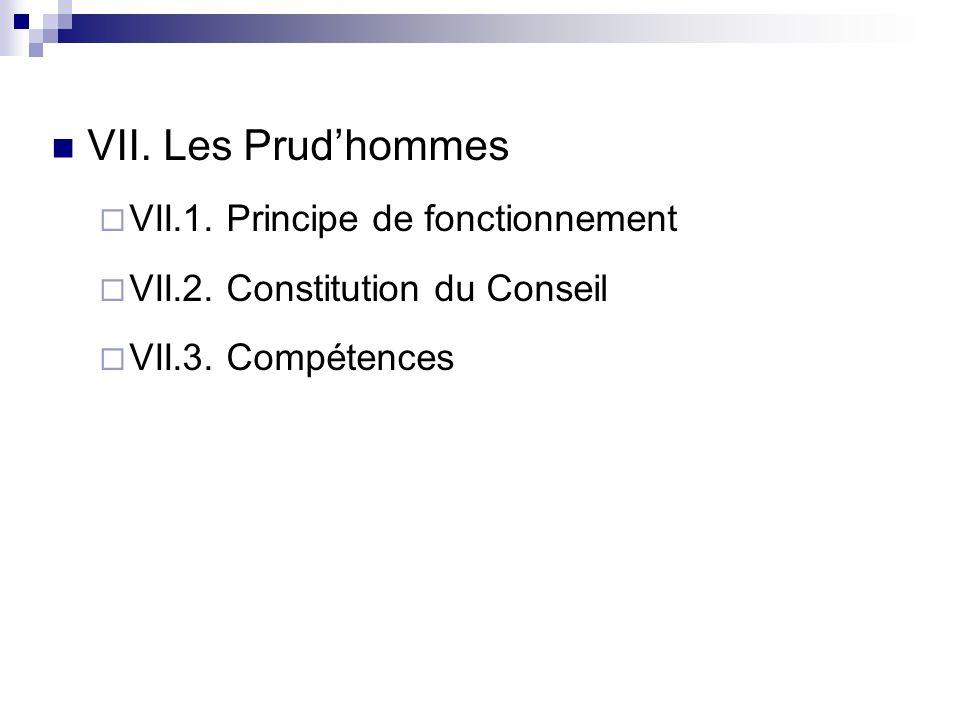 VII. Les Prudhommes VII.1. Principe de fonctionnement VII.2. Constitution du Conseil VII.3. Compétences
