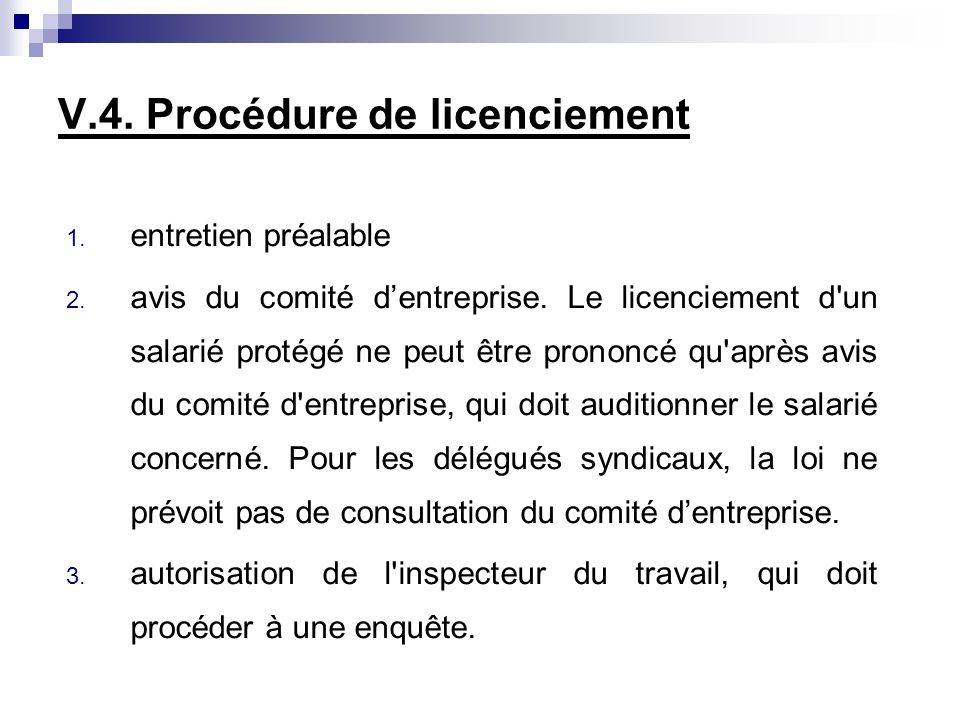 V.4. Procédure de licenciement 1. entretien préalable 2. avis du comité dentreprise. Le licenciement d'un salarié protégé ne peut être prononcé qu'apr