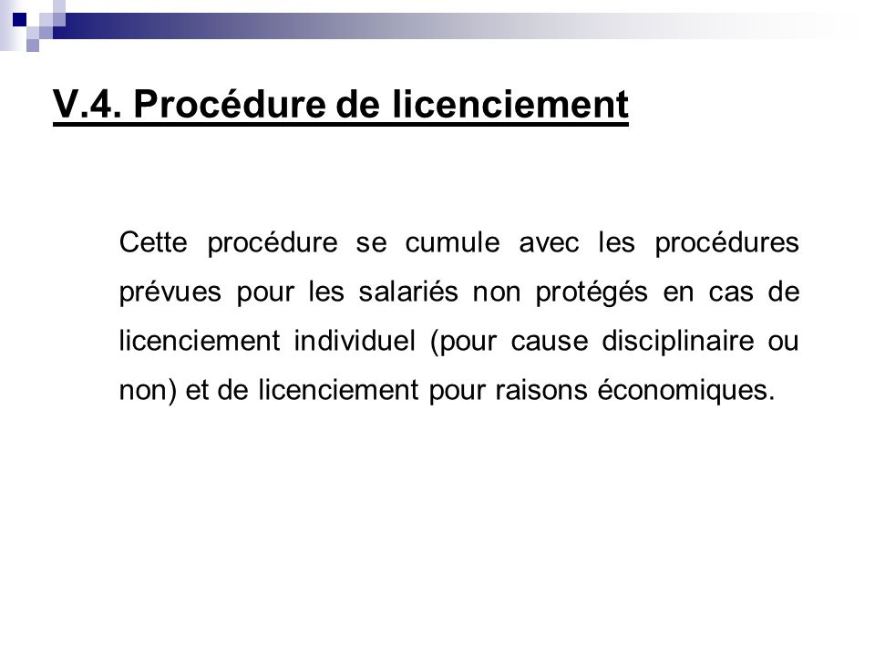 V.4. Procédure de licenciement Cette procédure se cumule avec les procédures prévues pour les salariés non protégés en cas de licenciement individuel