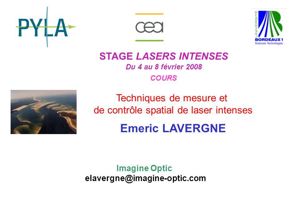 STAGE LASERS INTENSES Du 4 au 8 février 2008 COURS Techniques de mesure et de contrôle spatial de laser intenses Emeric LAVERGNE Imagine Optic elaverg