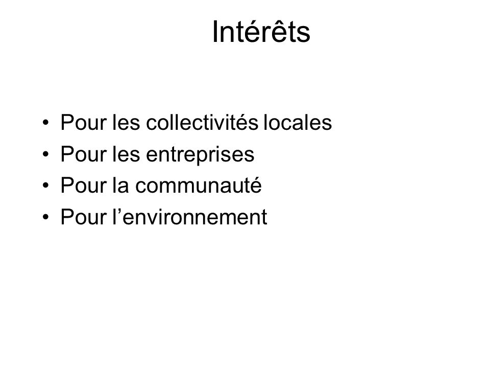 Intérêts Pour les collectivités locales Pour les entreprises Pour la communauté Pour lenvironnement
