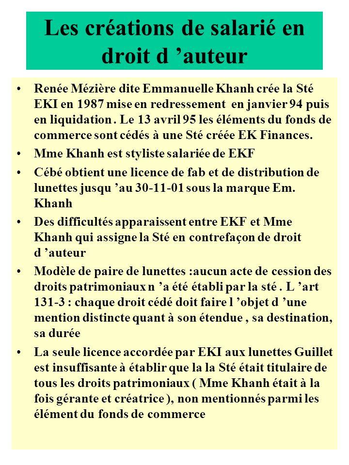 Les créations de salarié en droit d auteur Renée Mézière dite Emmanuelle Khanh crée la Sté EKI en 1987 mise en redressement en janvier 94 puis en liqu