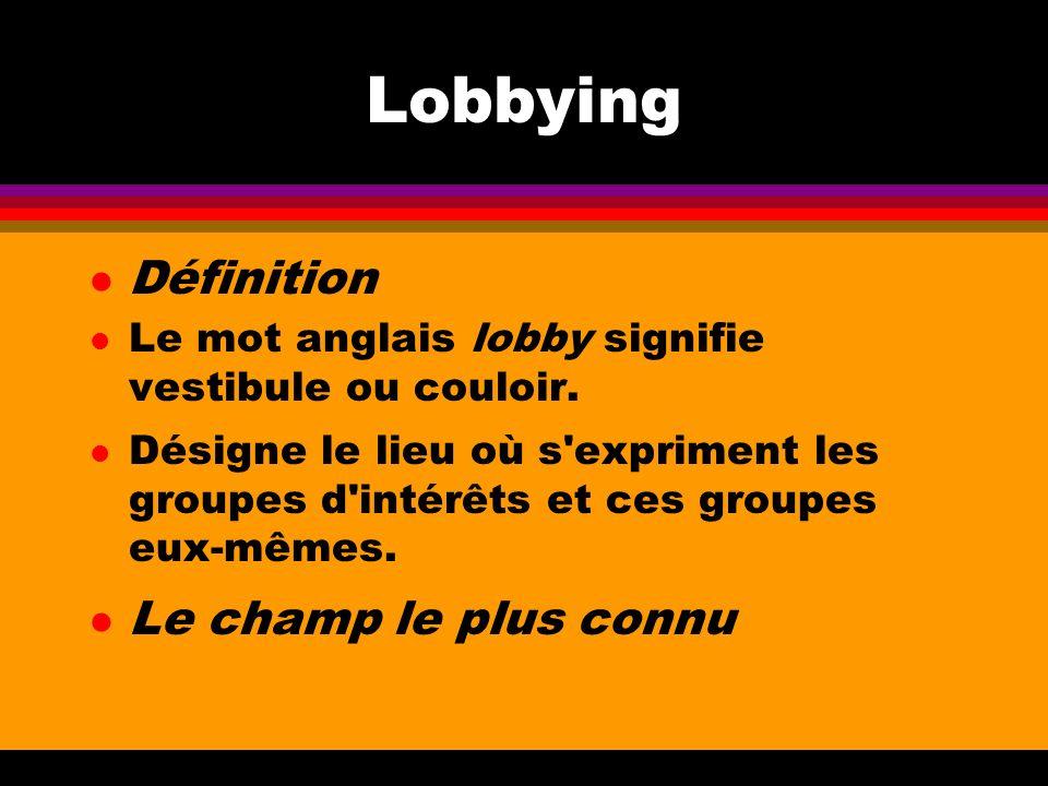 Lobbying l Définition l Le mot anglais lobby signifie vestibule ou couloir. l Désigne le lieu où s'expriment les groupes d'intérêts et ces groupes eux