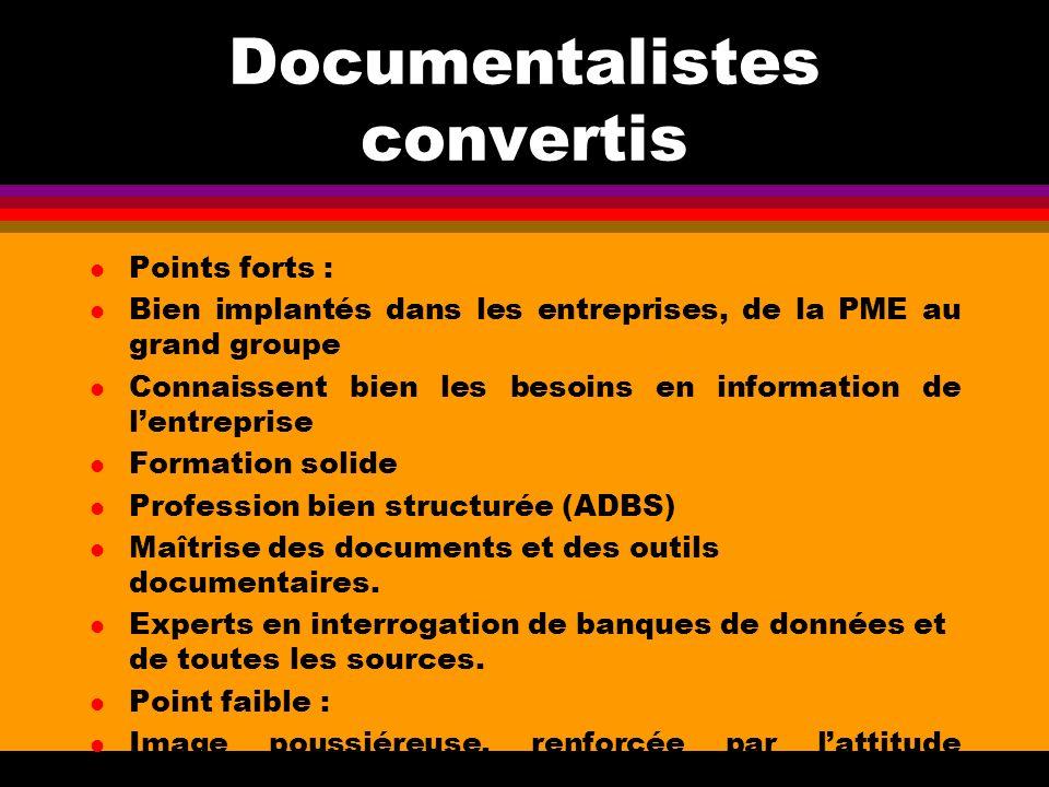 Documentalistes convertis l Points forts : l Bien implantés dans les entreprises, de la PME au grand groupe l Connaissent bien les besoins en informat