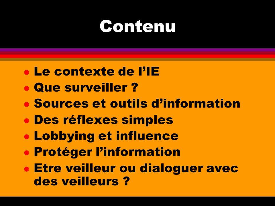 Contenu l Le contexte de lIE l Que surveiller ? l Sources et outils dinformation l Des réflexes simples l Lobbying et influence l Protéger linformatio