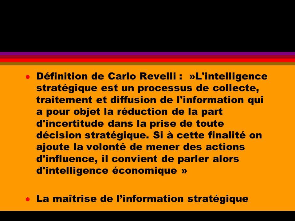 l Définition de Carlo Revelli : »L'intelligence stratégique est un processus de collecte, traitement et diffusion de l'information qui a pour objet la