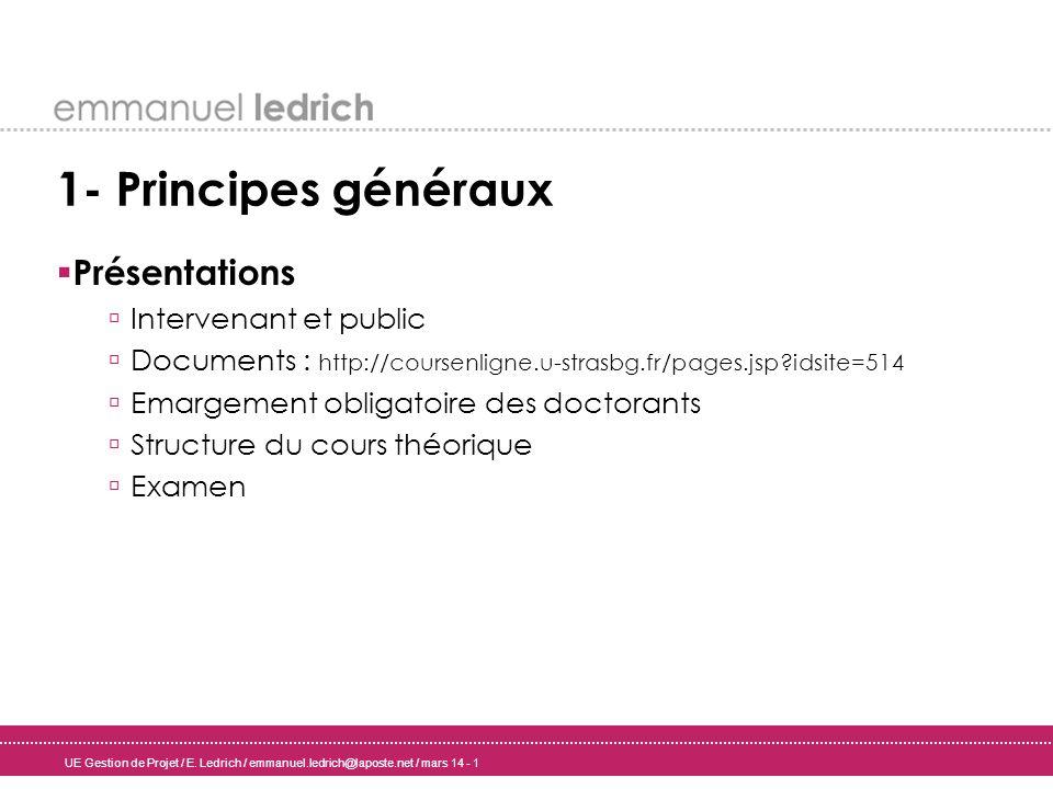 UE Gestion de Projet / E. Ledrich / emmanuel.ledrich@laposte.net / mars 14 - 1 1- Principes généraux Présentations Intervenant et public Documents : h