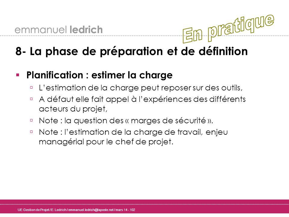 UE Gestion de Projet / E. Ledrich / emmanuel.ledrich@laposte.net / mars 14 - 102 8- La phase de préparation et de définition Planification : estimer l