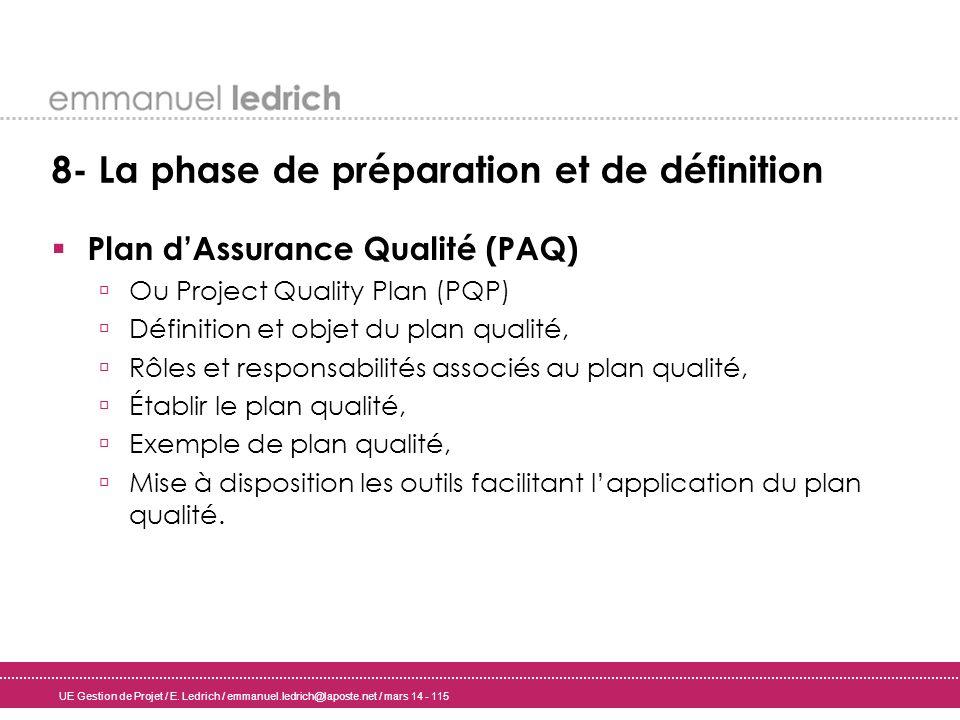 UE Gestion de Projet / E. Ledrich / emmanuel.ledrich@laposte.net / mars 14 - 115 8- La phase de préparation et de définition Plan dAssurance Qualité (