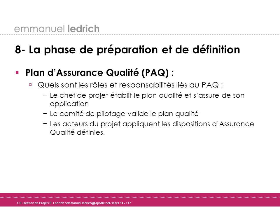 UE Gestion de Projet / E. Ledrich / emmanuel.ledrich@laposte.net / mars 14 - 117 8- La phase de préparation et de définition Plan dAssurance Qualité (