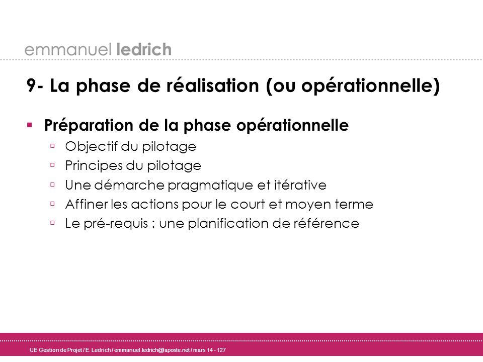 UE Gestion de Projet / E. Ledrich / emmanuel.ledrich@laposte.net / mars 14 - 127 9- La phase de réalisation (ou opérationnelle) Préparation de la phas