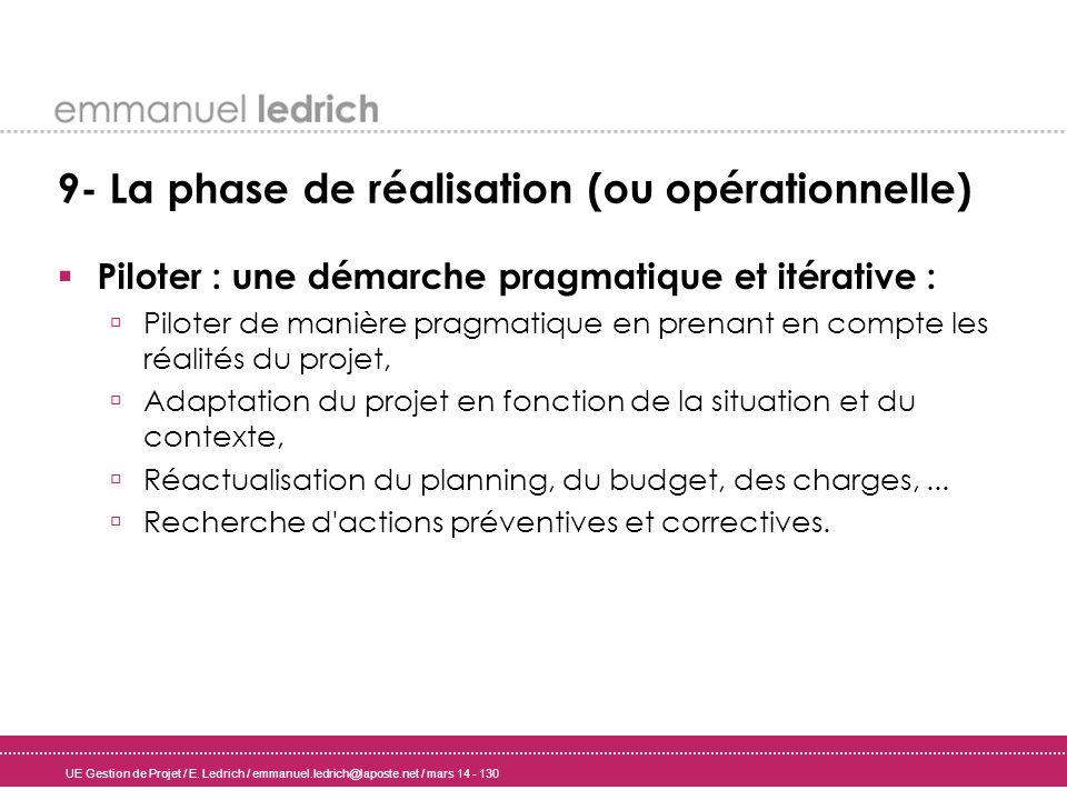 UE Gestion de Projet / E. Ledrich / emmanuel.ledrich@laposte.net / mars 14 - 130 9- La phase de réalisation (ou opérationnelle) Piloter : une démarche