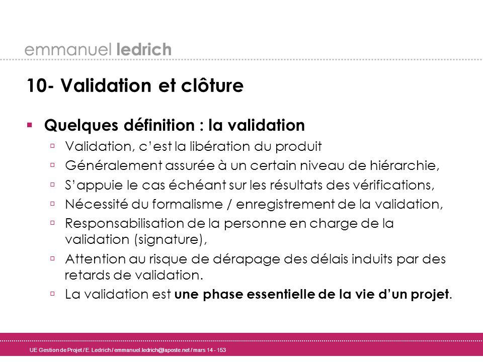 UE Gestion de Projet / E. Ledrich / emmanuel.ledrich@laposte.net / mars 14 - 153 10- Validation et clôture Quelques définition : la validation Validat