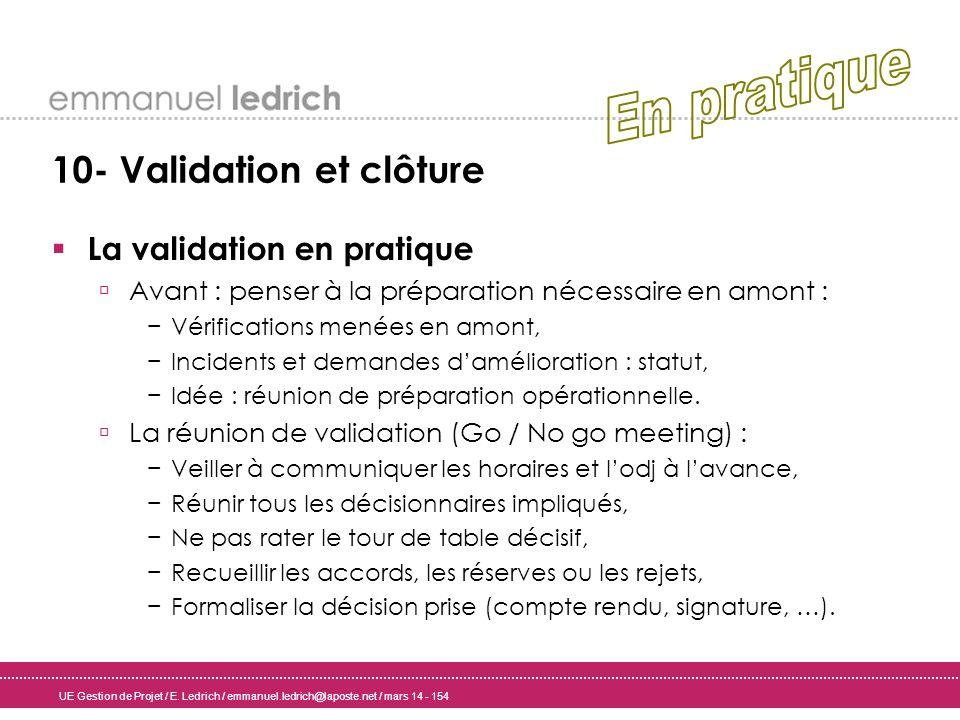 UE Gestion de Projet / E. Ledrich / emmanuel.ledrich@laposte.net / mars 14 - 154 10- Validation et clôture La validation en pratique Avant : penser à