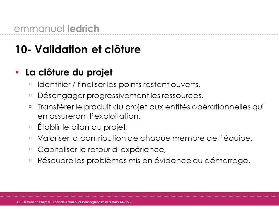 UE Gestion de Projet / E. Ledrich / emmanuel.ledrich@laposte.net / mars 14 - 155 10- Validation et clôture La clôture du projet Identifier / finaliser