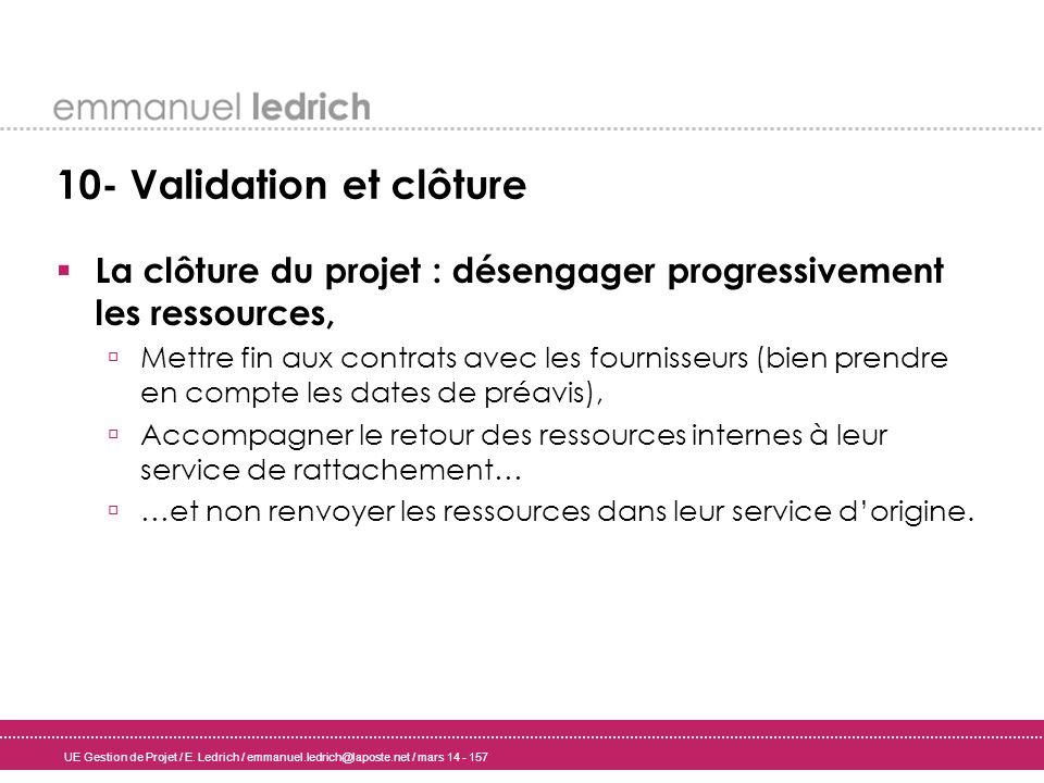 UE Gestion de Projet / E. Ledrich / emmanuel.ledrich@laposte.net / mars 14 - 157 10- Validation et clôture La clôture du projet : désengager progressi