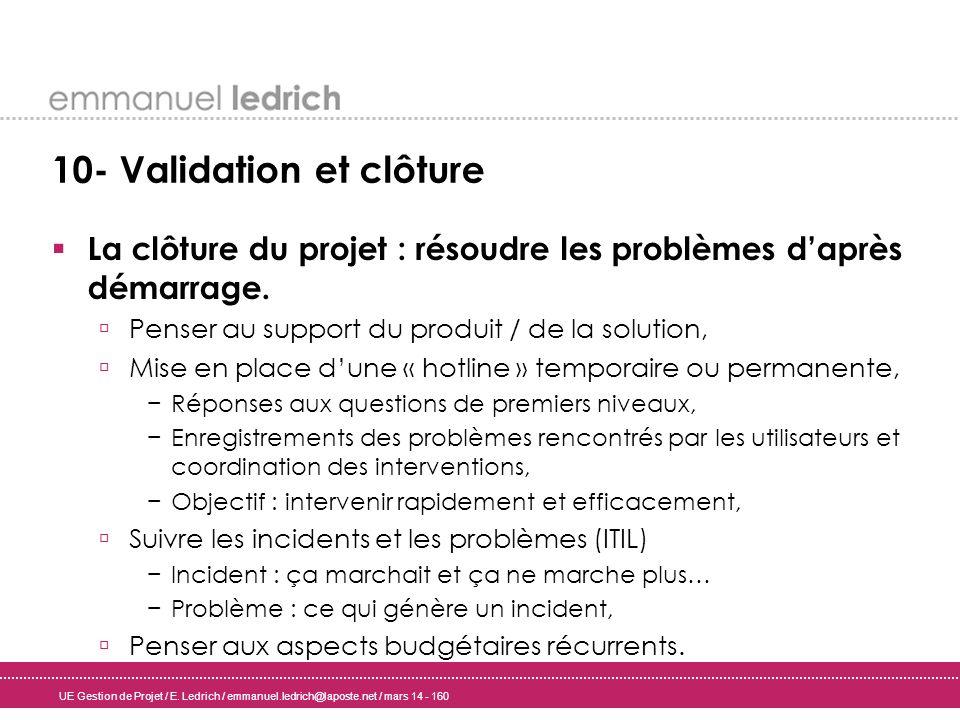 UE Gestion de Projet / E. Ledrich / emmanuel.ledrich@laposte.net / mars 14 - 160 10- Validation et clôture La clôture du projet : résoudre les problèm
