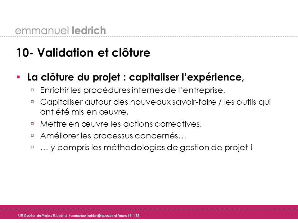 UE Gestion de Projet / E. Ledrich / emmanuel.ledrich@laposte.net / mars 14 - 163 10- Validation et clôture La clôture du projet : capitaliser lexpérie