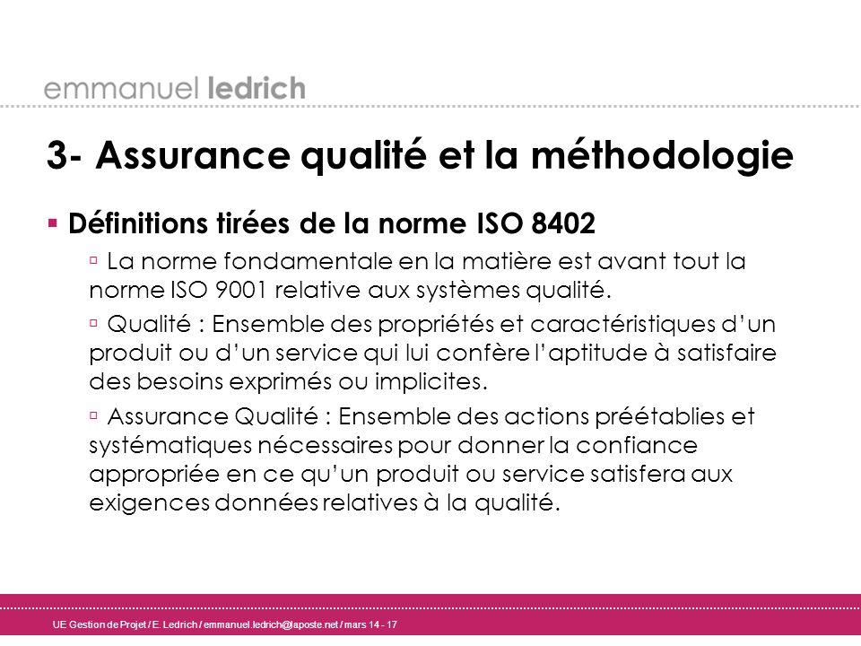 UE Gestion de Projet / E. Ledrich / emmanuel.ledrich@laposte.net / mars 14 - 17 3- Assurance qualité et la méthodologie Définitions tirées de la norme