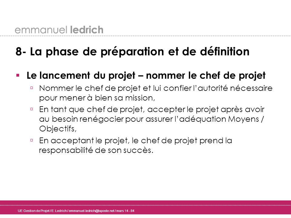 UE Gestion de Projet / E. Ledrich / emmanuel.ledrich@laposte.net / mars 14 - 84 8- La phase de préparation et de définition Le lancement du projet – n