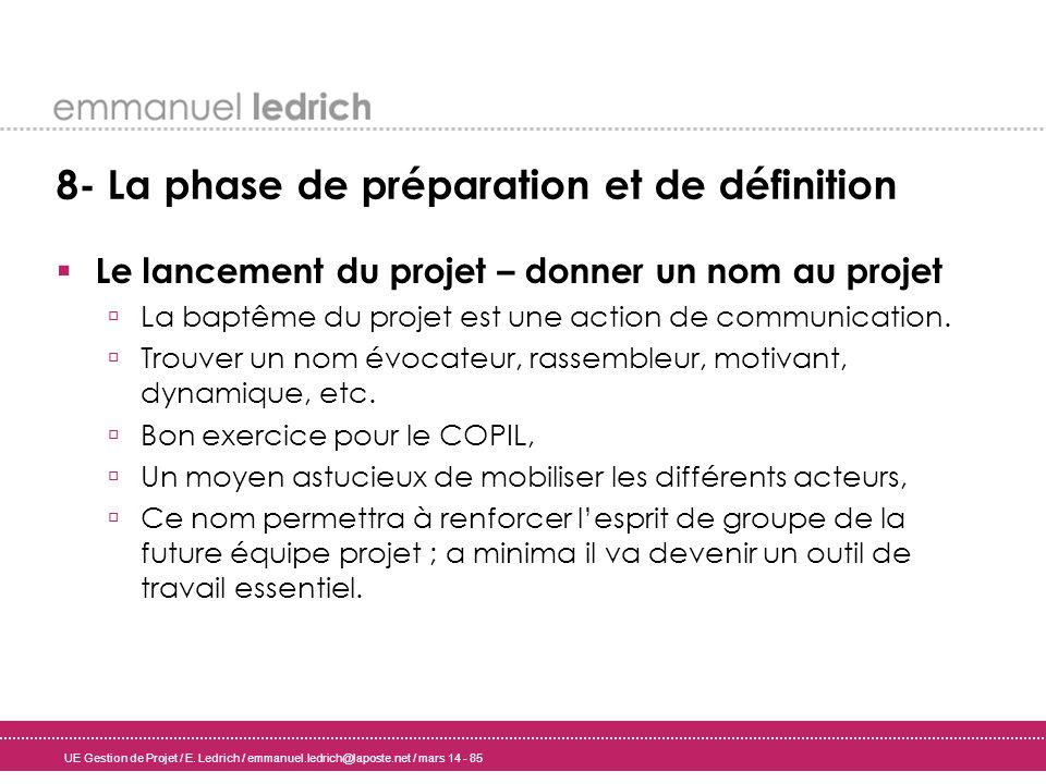 UE Gestion de Projet / E. Ledrich / emmanuel.ledrich@laposte.net / mars 14 - 85 8- La phase de préparation et de définition Le lancement du projet – d