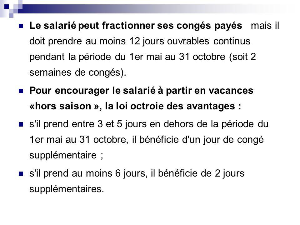 Le salarié peut fractionner ses congés payés mais il doit prendre au moins 12 jours ouvrables continus pendant la période du 1er mai au 31 octobre (so
