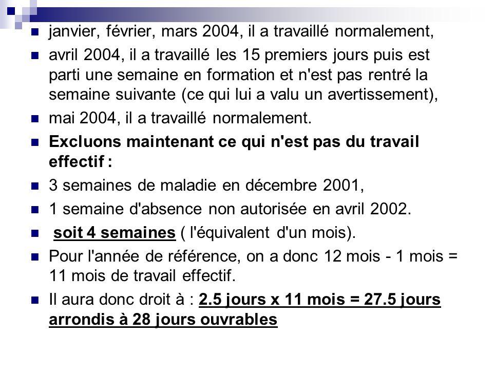 janvier, février, mars 2004, il a travaillé normalement, avril 2004, il a travaillé les 15 premiers jours puis est parti une semaine en formation et n