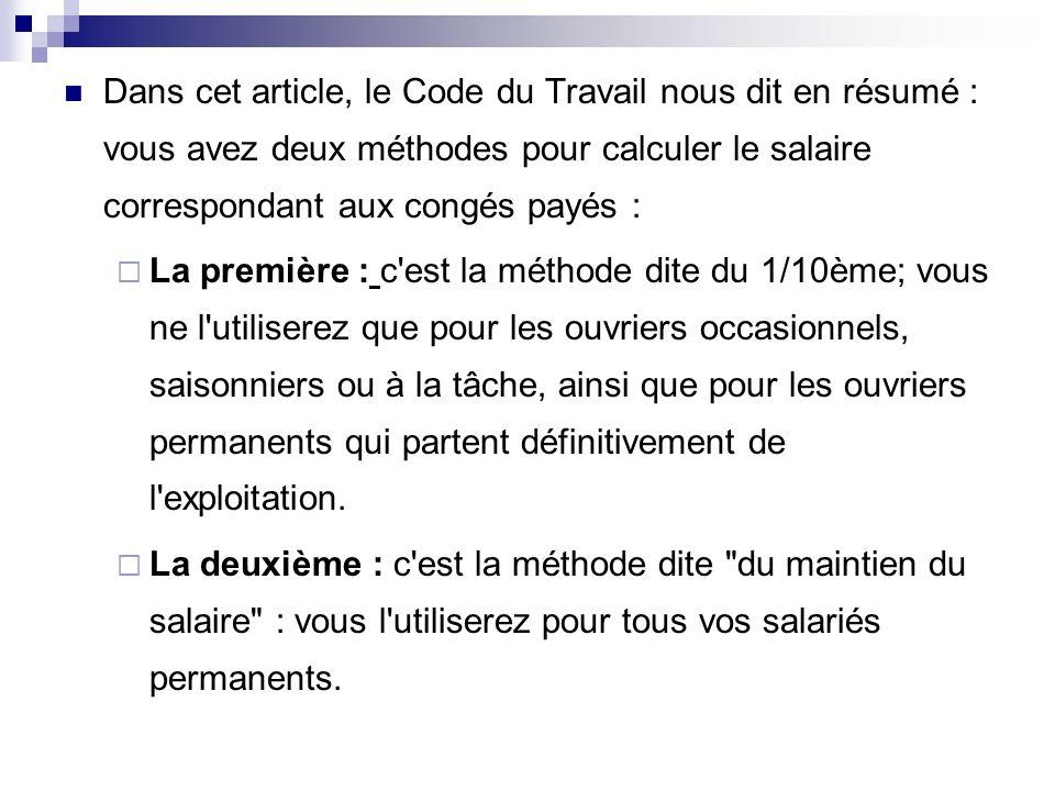 Dans cet article, le Code du Travail nous dit en résumé : vous avez deux méthodes pour calculer le salaire correspondant aux congés payés : La premièr