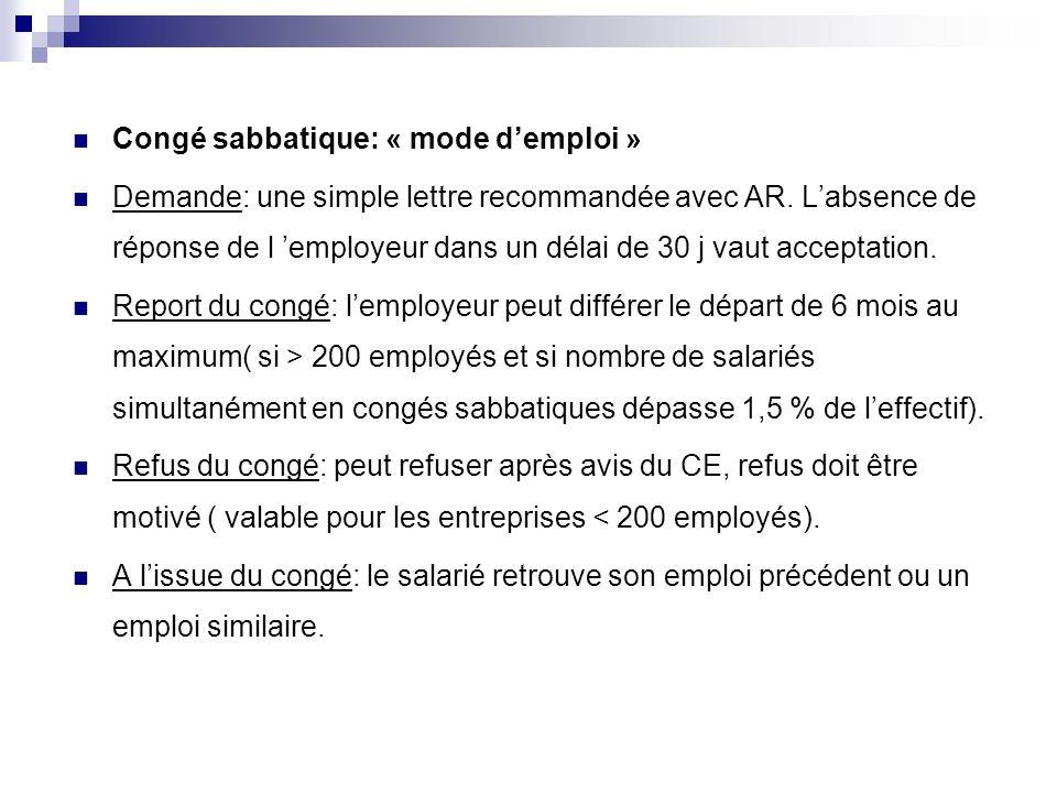 Congé sabbatique: « mode demploi » Demande: une simple lettre recommandée avec AR. Labsence de réponse de l employeur dans un délai de 30 j vaut accep