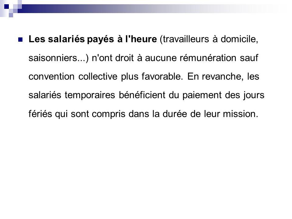 Les salariés payés à l'heure (travailleurs à domicile, saisonniers...) n'ont droit à aucune rémunération sauf convention collective plus favorable. En