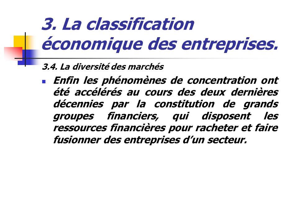 3. La classification économique des entreprises. 3.4. La diversité des marchés Enfin les phénomènes de concentration ont été accélérés au cours des de