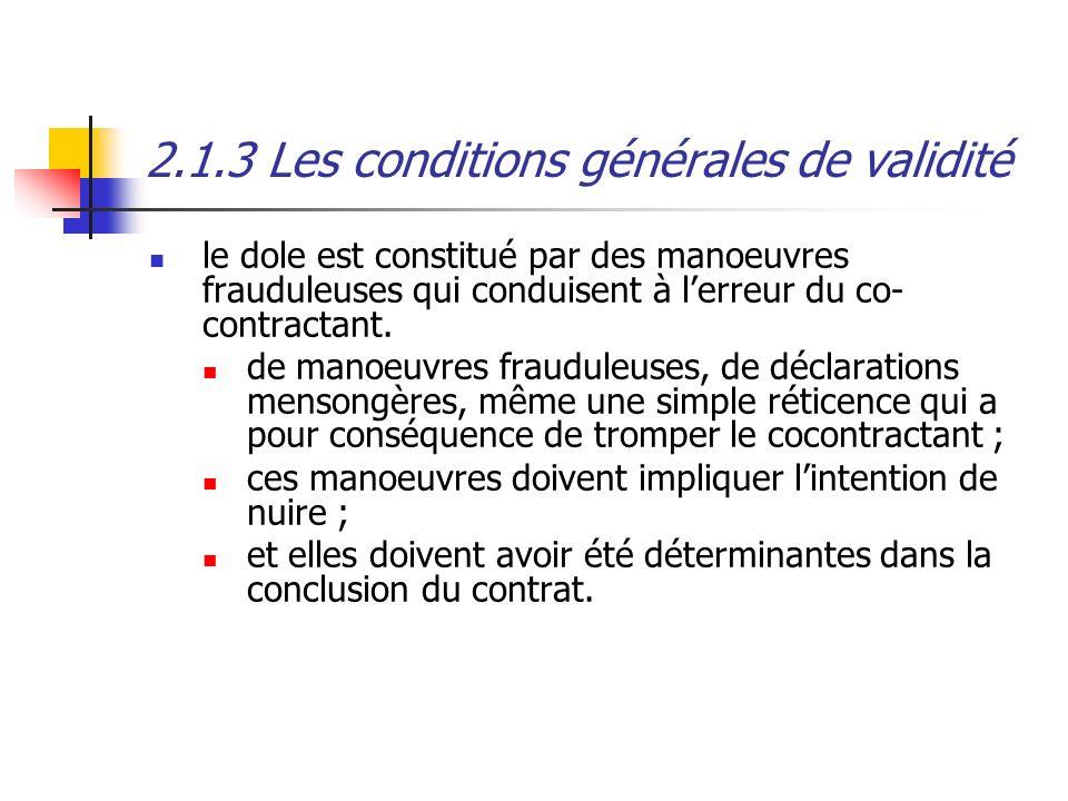 2.1.3 Les conditions générales de validité le dole est constitué par des manoeuvres frauduleuses qui conduisent à lerreur du co- contractant. de manoe