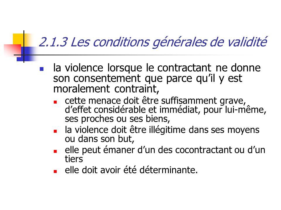 2.1.3 Les conditions générales de validité la violence lorsque le contractant ne donne son consentement que parce quil y est moralement contraint, cet
