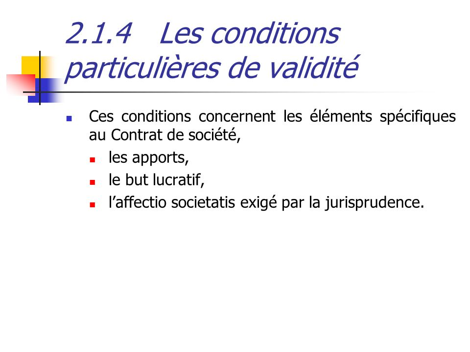 2.1.4Les conditions particulières de validité Ces conditions concernent les éléments spécifiques au Contrat de société, les apports, le but lucratif,