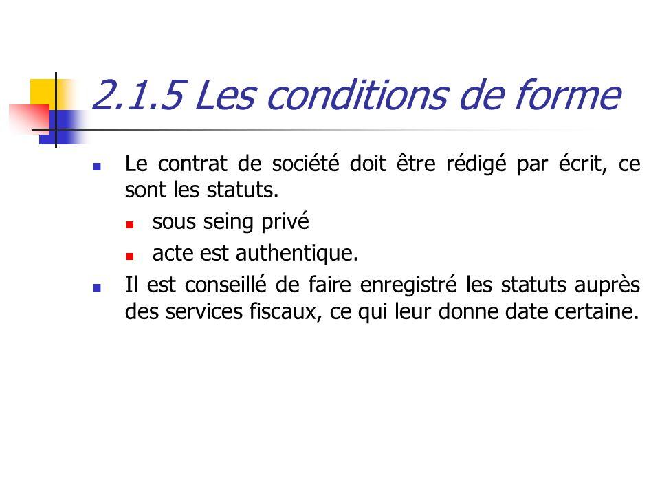 2.1.5 Les conditions de forme Le contrat de société doit être rédigé par écrit, ce sont les statuts. sous seing privé acte est authentique. Il est con