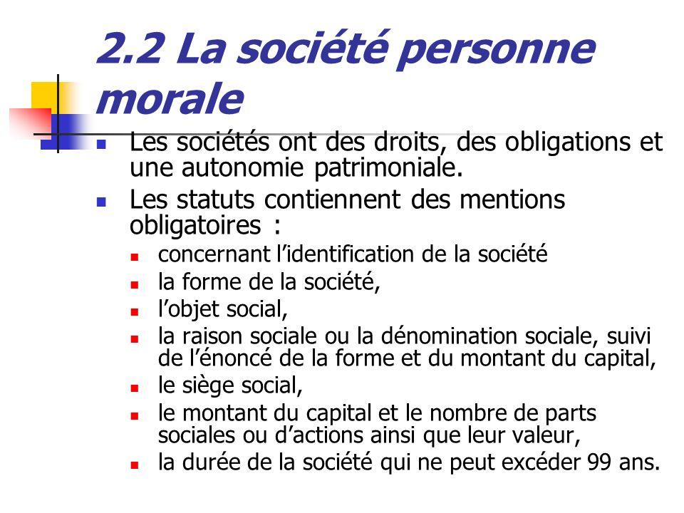 2.2 La société personne morale Les sociétés ont des droits, des obligations et une autonomie patrimoniale. Les statuts contiennent des mentions obliga