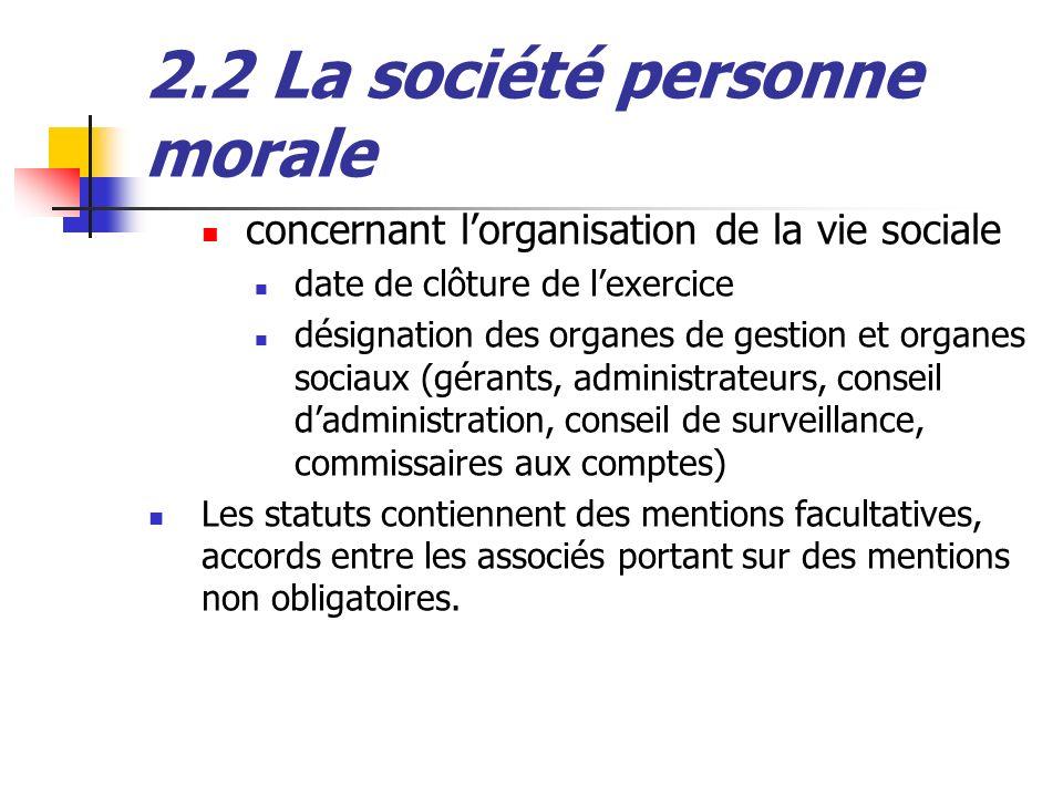2.2 La société personne morale concernant lorganisation de la vie sociale date de clôture de lexercice désignation des organes de gestion et organes s