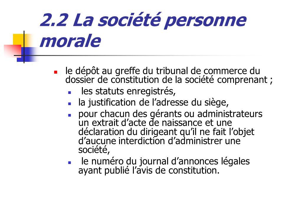 2.2 La société personne morale le dépôt au greffe du tribunal de commerce du dossier de constitution de la société comprenant ; les statuts enregistré