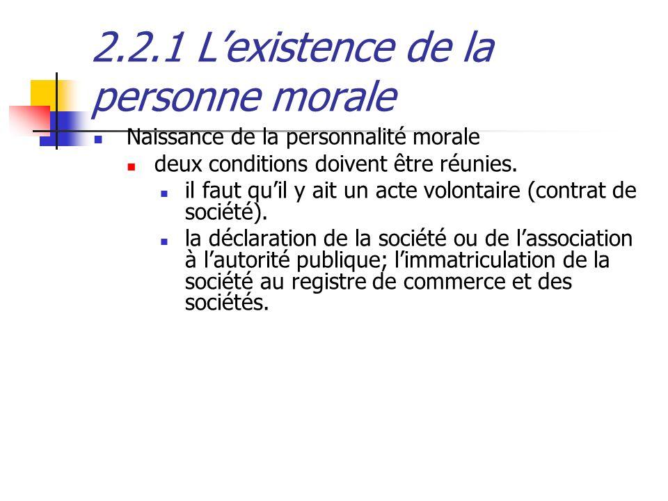 2.2.1 Lexistence de la personne morale Naissance de la personnalité morale deux conditions doivent être réunies. il faut quil y ait un acte volontaire