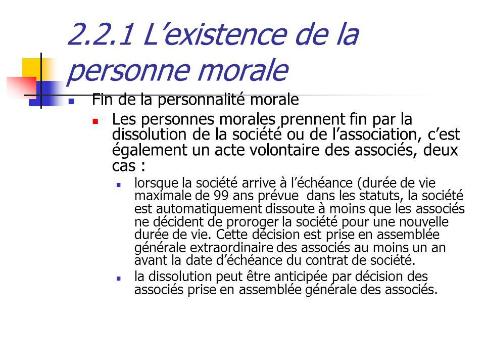 2.2.1 Lexistence de la personne morale Fin de la personnalité morale Les personnes morales prennent fin par la dissolution de la société ou de lassoci