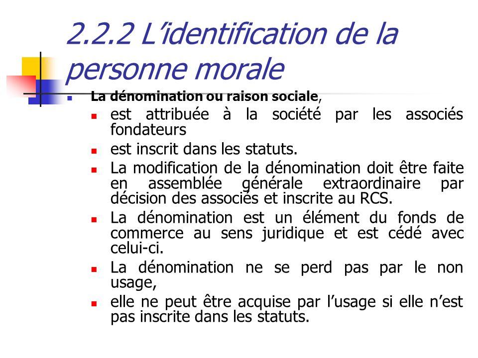 2.2.2 Lidentification de la personne morale La dénomination ou raison sociale, est attribuée à la société par les associés fondateurs est inscrit dans