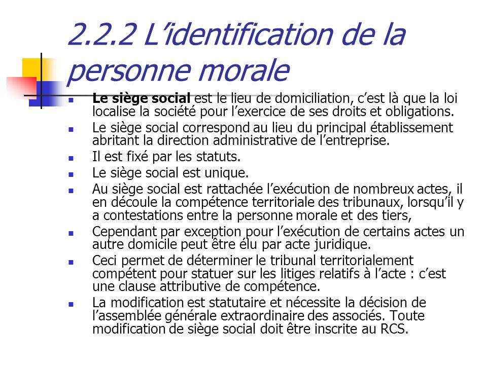 2.2.2 Lidentification de la personne morale Le siège social est le lieu de domiciliation, cest là que la loi localise la société pour lexercice de ses