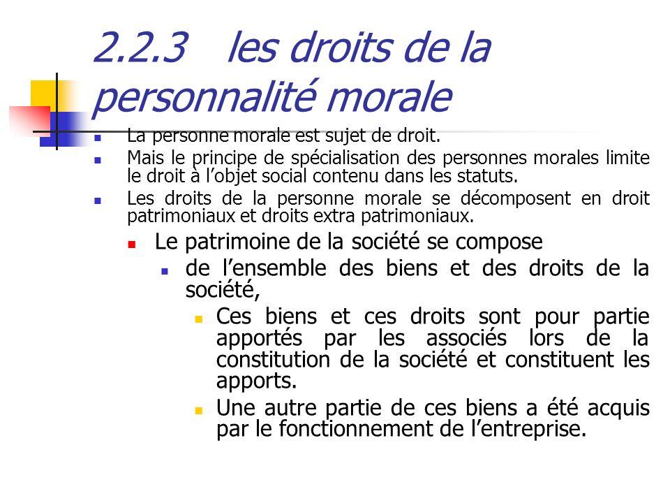 2.2.3les droits de la personnalité morale La personne morale est sujet de droit. Mais le principe de spécialisation des personnes morales limite le dr