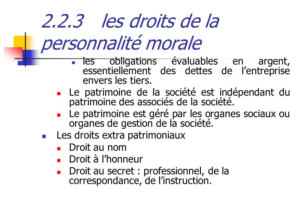 2.2.3les droits de la personnalité morale les obligations évaluables en argent, essentiellement des dettes de lentreprise envers les tiers. Le patrimo