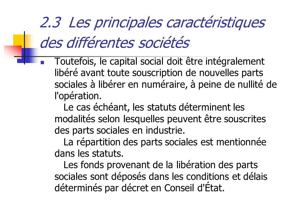 2.3Les principales caractéristiques des différentes sociétés Toutefois, le capital social doit être intégralement libéré avant toute souscription de n